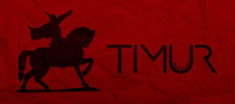 Timur'un Hayatı ve Hakkında Bilgiler